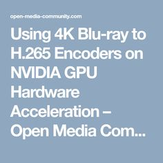 Using 4K Blu-ray to H.265 Encoders on NVIDIA GPU Hardware Acceleration – Open Media Community