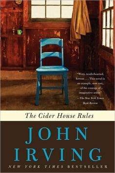 The Cider House Rules - one of my favorite John Irving books ever!