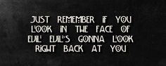 AHS quote- Just remember if you look in the face of evil. Evils gonna look right back at you. Best Quotes Wallpapers, Wallpaper Quotes, Qoutes Deep, Tgif Quotes, Crush Lyrics, American Horror Story Quotes, Tired Quotes, Cute Text Messages, Illness Quotes
