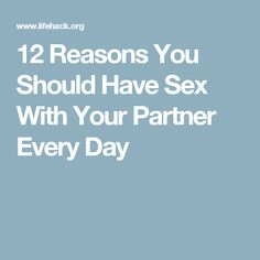 12 Reasons You Should Have Sex With Your Partner Every Day