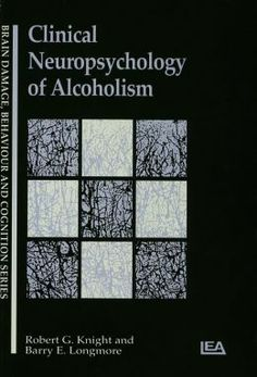Knight, Robert G, and Barry E. Longmore. Clinical Neuropsychology of Alcoholism. Hove, UK: L. Erlbaum, 1994. Print.