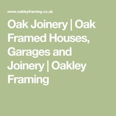 Oak Joinery | Oak Framed Houses, Garages and Joinery | Oakley Framing