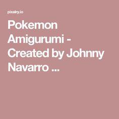 Pokemon Amigurumi - Created by Johnny Navarro ...