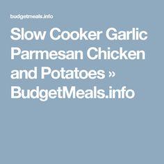 Slow Cooker Garlic Parmesan Chicken and Potatoes » BudgetMeals.info