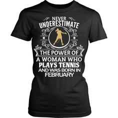 Now available on our store: Never Underestima... http://vietees.com/products/never-underestimate-a-woman-who-plays-tennis-and-was-born-in-february-t-shirt?utm_campaign=social_autopilot&utm_source=pin&utm_medium=pin