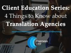 Client Education Series: 4 thing to know about translation agencies