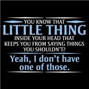 You Know The Little Thing Inside Your Head That Keeps You From Saying Things You Shouldn't T-shirt