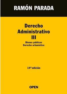 Derecho administrativo. III. Bienes públicos, derecho urbanístico / Ramón Parada.    Open, 2013.