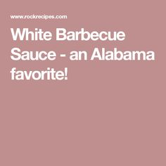 White Barbecue Sauce - an Alabama favorite!