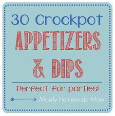30 Crockpot Appetizers and Dips - this list is essential if you're hosting Christmas or New Years - Crockpot LOVE!