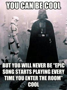 You will never be Darth Vader cool...