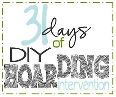 {31 Days} of DIY Hoarding Intervention- 31 Days