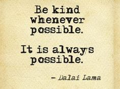 It is always possible to be kind.