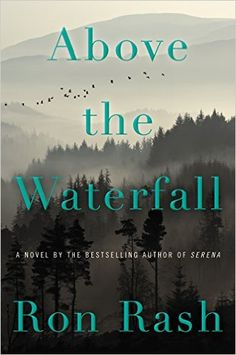 Above the Waterfall: In this poetic and haunting tale set in contemporary Appalachia, New York Times bestselling author Ron Rash illuminates lives shaped by violence and a powerful connection to the land.