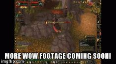 More Wow Footage coming soon.