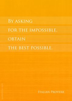 By asking for the impossible, obtain the best possible.   – #attitude #impossible http://quotemirror.com/s/vnsxt