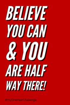 Believe you can & you are half way there! #myoneyearchallenge #believe #motivationalquotes #motivation