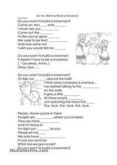 "It's an exercise for students to fill in the missing words while they are learning this popular song: ""Do You Want to Build a Snowman?"" - ESL worksheets"