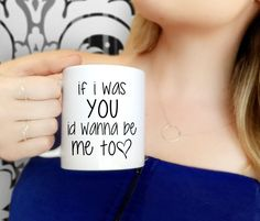 Coffee Mug | If I Was You Id Wanna Be Me Too | Sassy Cup | Bitchy Mug | Gift for Bestie | Be Me Too Mug | Coffee Cup for Birthday by CaliforniaSocialHour on Etsy