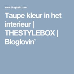 Taupe kleur in het interieur | THESTYLEBOX | Bloglovin'