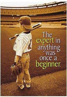 Want to become an expert in your field? Get busy learning and doing. Every expert was once a beginner.