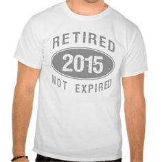 Retired Not Expired 2015 Tee Shirts. A funny over the hill gift idea for men and women celebrating their retirement.