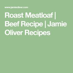 Roast Meatloaf | Beef Recipe | Jamie Oliver Recipes