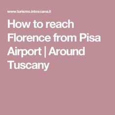 How to reach Florence from Pisa Airport | Around Tuscany