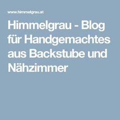 Himmelgrau - Blog für Handgemachtes aus Backstube und Nähzimmer