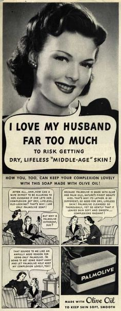 If you love your husband you will keep your complexion lovely. If he leaves because you didn't use Palmolive-- you've only got yourself to blame!: If you love your husband you will keep your complexion lovely. If he leaves because you didn't use Palmolive-- you've only got yourself to blame!