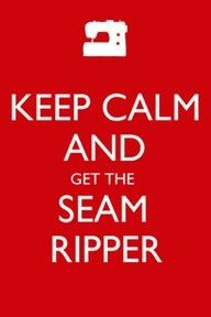 Keep Calm and Pass the Seam Ripper