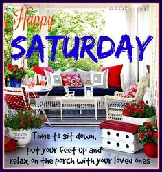 Happy Saturday Sit Down And Put Your Feet Up