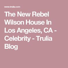 The New Rebel Wilson House In Los Angeles, CA - Celebrity - Trulia Blog