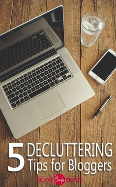 Blogging Tips | 5 Decluttering Tips for Bloggers | Get Organized!