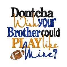 Sister Football--Dontcha wish your brother could play like mine- Embroidered Football Shirt or Bodysuit- Football Sister Shirt by XOXOAsh on Etsy Football Spirit, Football Signs, Football Cheer, Basketball Mom, Basketball Shirts, School Football, Football Season, Football Tailgate, Football Quotes