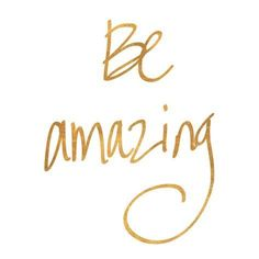Be Amazing (gold foil) Kunstdruk