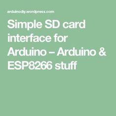 Simple SD card interface for Arduino – Arduino & ESP8266 stuff