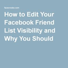 How to Edit Your Facebook Friend List Visibility and Why You Should