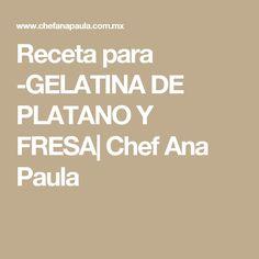 Receta para -GELATINA DE PLATANO Y FRESA  Chef Ana Paula