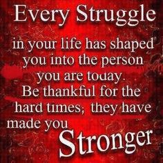 Be thankful for what truly challenged you in your life...