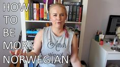 HOW TO BE MORE NORWEGIAN. Some of this could apply to living in Minnesota ;)