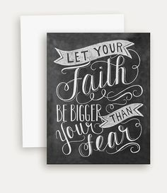 Let Your Faith Be Bigger Than Your Fear is a wonderful reminder to help us live life to the fullest. ♥ Purchase this design as a fine art print here: