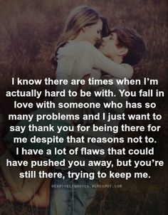 Love Quotes: I just want to say thank you for being there for me.: