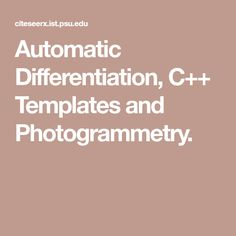 Automatic Differentiation, C++ Templates and  Photogrammetry.