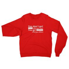 You Don't Get What You Want. You Get What You Believe. Unisex Sweater