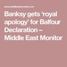 Banksy gets 'royal apology' for Balfour Declaration – Middle East Monitor
