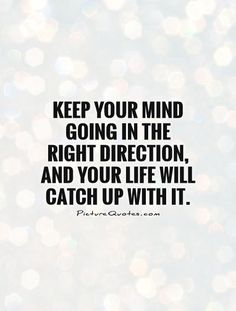 everything is going in the right direction quotes - Google Search