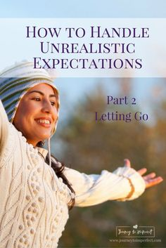 Do you have trouble letting go of unrealistic expectations? Read more for some truths from God's Word that will help you let go and find peace. via @JrnyToImperfect
