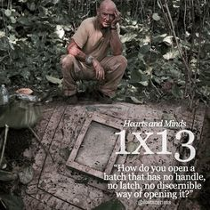"""""""How do you open a hatch that has no handle, no latch, no discernible way of opening it?"""" John Locke #LOST"""