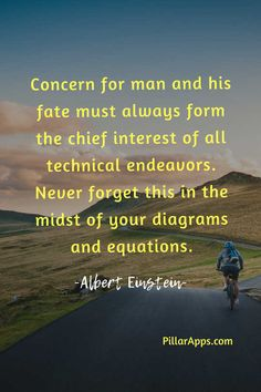 Concern for man and his fate must always form the chief interest of all technical endeavors. Never forget this in the midst of your diagrams and equations_Einstein #compoundinteresteinsteinquote #einsteininterestquote #compoundinterestalberteinsteinquote #alberteinsteininterestquote Albert Einstein Thoughts, Scientist Albert Einstein, Albert Einstein Quotes, Hi Quotes, Need Quotes, Nobel Prize In Physics, Philosophy Of Science, Modern Physics, Theoretical Physics